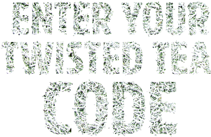 Enter Your Twisted Tea Code