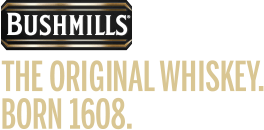 Bushmills - The Original Whiskey. Born 1608