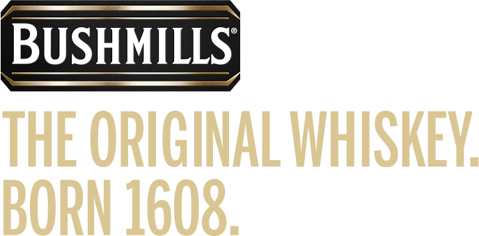Bushmills. The original whiskey. Born in 1608.